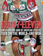 Team 7-Eleven: How an Unsung Band of American Cyclists Took on the World - and Won