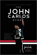 The John Carlos Story: The Sports Moment That Changed the Worlde