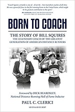 Born to Coach: The Story of Bill Squires, the Legendary Coach of the Greatest Generation of American Distance Runners